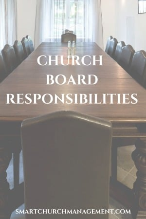 Church boards are responsible for ensuring that the ministry fulfills its core mission. This is done by developing strategy, monitoring performance and ensuring church financial accountability.