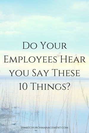 Do Your Employees Hear you Say These 10 Things?
