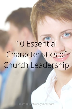 10 Essential Characteristics of Church Leadership